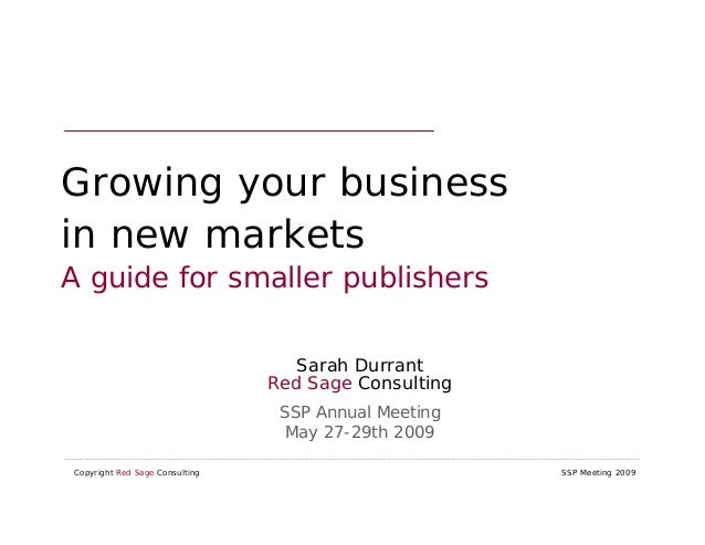 Growing your businessin new marketsA guide for smaller publishers                                   Sarah Durrant         ...