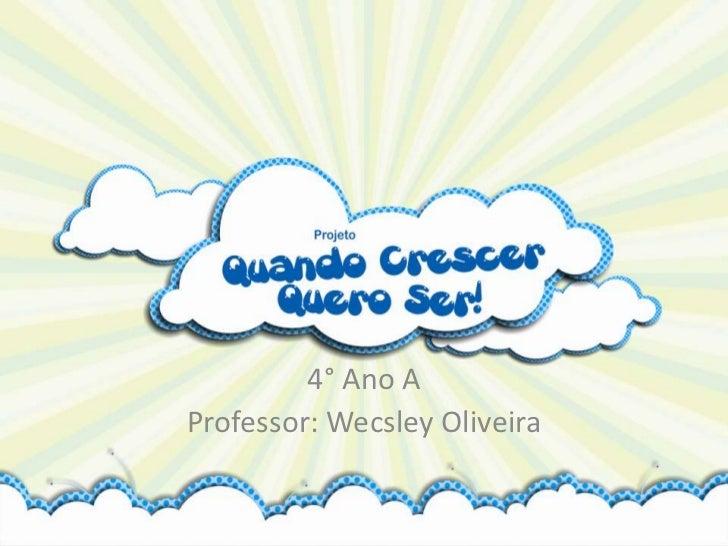4° Ano AProfessor: Wecsley Oliveira