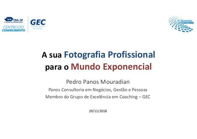 A sua Fotografia Profissional para o Mundo Exponencial Pedro Panos Mouradian Panos Consultoria em Negócios, Gestão e Pesso...