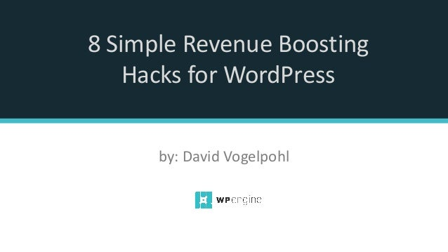 8 Simple Revenue Boosting Hacks for WordPress by: David Vogelpohl