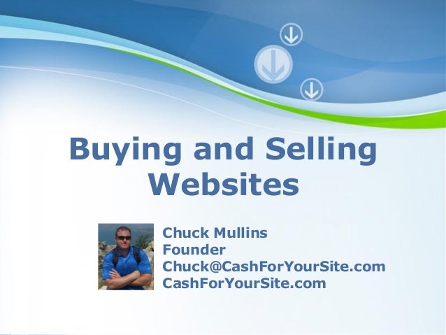 Buying and Selling    Websites     Chuck Mullins     Founder     Chuck@CashForYourSite.com     CashForYourSite.com