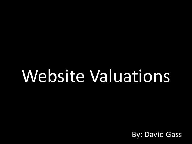 Website Valuations             By: David Gass