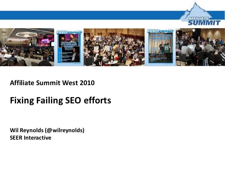 Affiliate Summit West 2010<br />Fixing Failing SEO efforts<br />Wil Reynolds (@wilreynolds)<br />SEER Interactive<br />