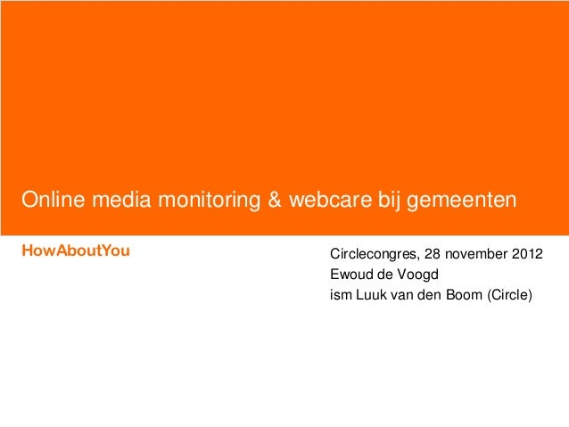 Online media monitoring & webcare bij gemeentenHowAboutYou                  Circlecongres, 28 november 2012               ...