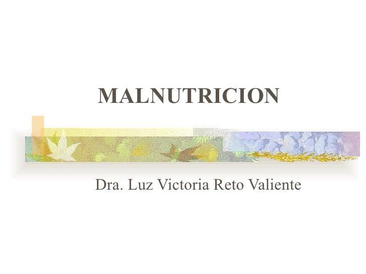 MALNUTRICION Dra. Luz Victoria Reto Valiente