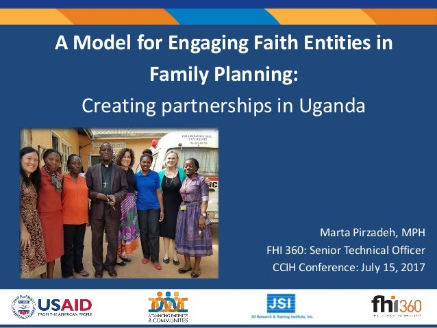Marta Pirzadeh, MPH FHI 360: Senior Technical Officer CCIH Conference: July 15, 2017 A Model for Engaging Faith Entities i...