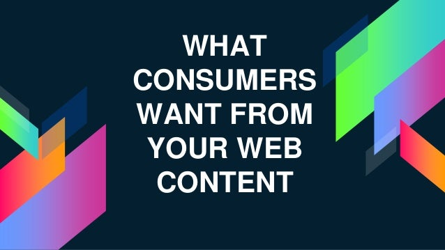 WHAT CONSUMERS WANT FROM YOUR WEB CONTENT