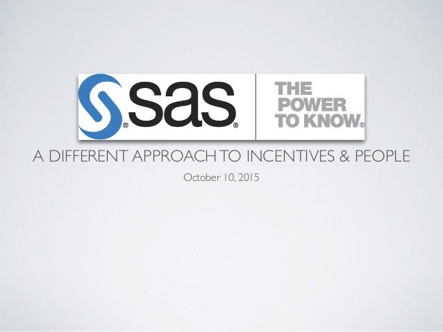 SAS INSTITUTE A DIFFERENT APPROACHTO INCENTIVES & PEOPLE 