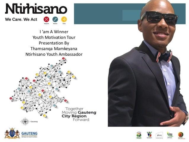 I 'am A Winner Youth Motivation Tour Presentation By Thamsanqa Mamkeyana Ntirhisano Youth Ambassador