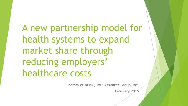A new partnership model for health systems to expand market share through reducing employers' healthcare costs Thomas W. B...
