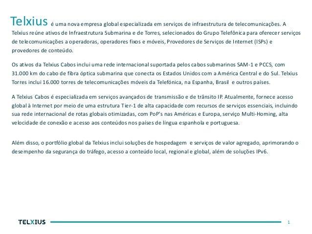 1 é uma nova empresa global especializada em serviços de infraestrutura de telecomunicações. A Telxius reúne ativos de Inf...