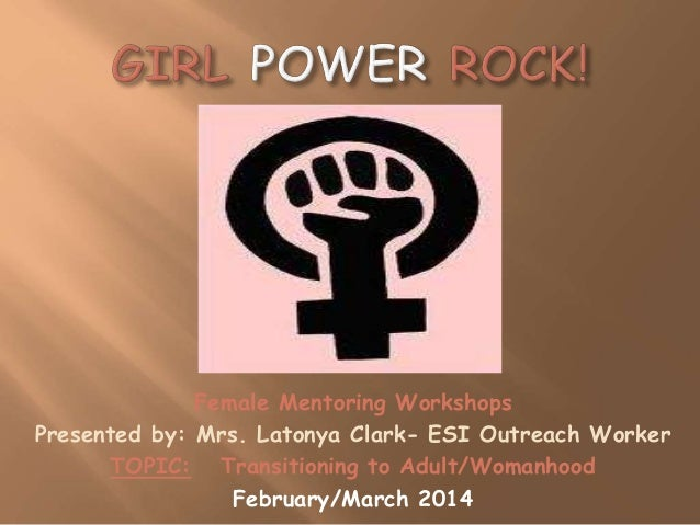 Female Mentoring Workshops Presented by: Mrs. Latonya Clark- ESI Outreach Worker TOPIC: Transitioning to Adult/Womanhood F...
