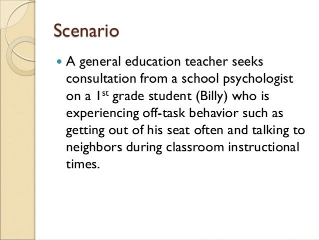 Scenario  A general education teacher seeks consultation from a school psychologist on a 1st grade student (Billy) who is...