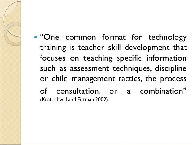 """ """"One common format for technology training is teacher skill development that focuses on teaching specific information su..."""