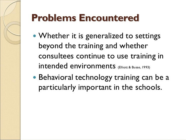 Problems Encountered  Whether it is generalized to settings beyond the training and whether consultees continue to use tr...