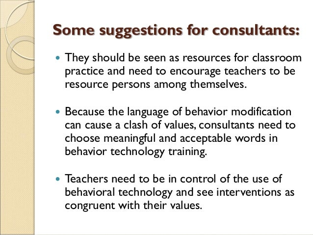 Some suggestions for consultants:  They should be seen as resources for classroom practice and need to encourage teachers...