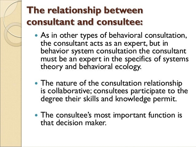 The relationship between consultant and consultee:  As in other types of behavioral consultation, the consultant acts as ...