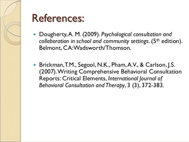 References:  Dougherty,A. M. (2009). Psychological consultation and collaboration in school and community settings. (5th ...