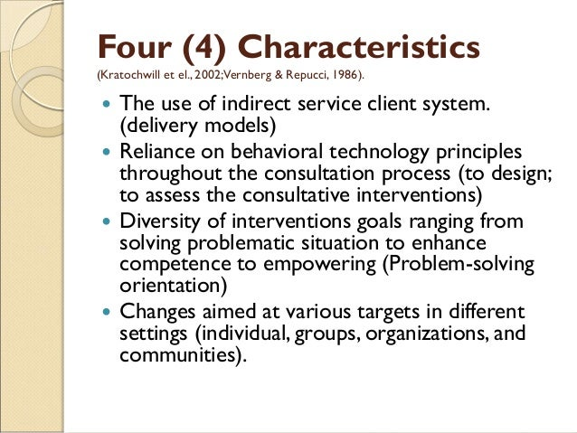 Four (4) Characteristics (Kratochwill et el., 2002;Vernberg & Repucci, 1986).  The use of indirect service client system....