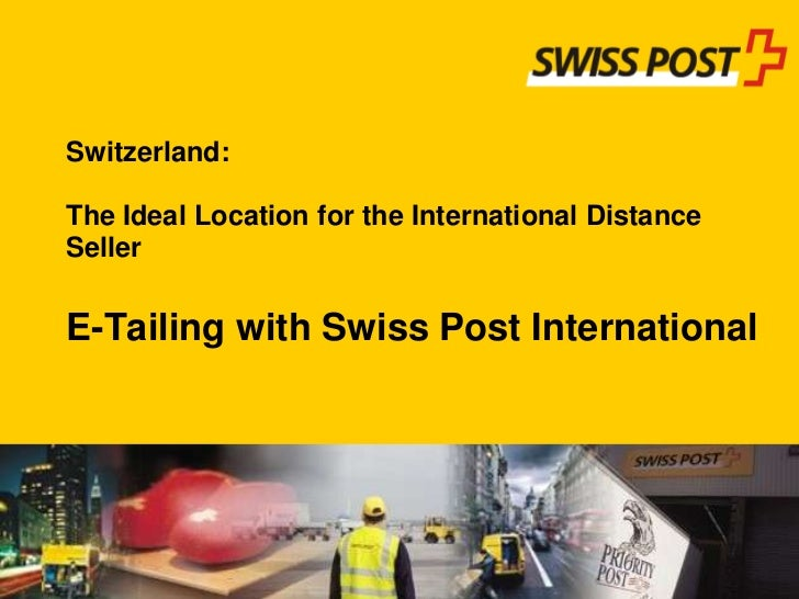 Switzerland: The Ideal Locationforthe International Distance SellerE-TailingwithSwiss Post International<br />