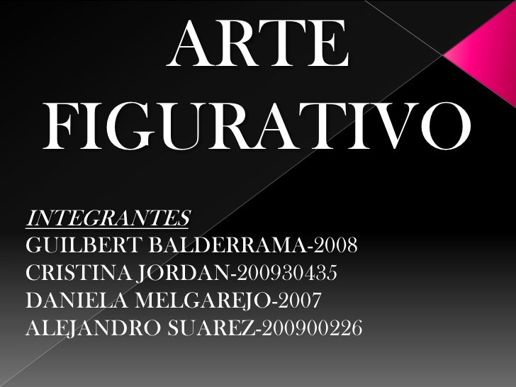 ARTE FIGURATIVO<br />INTEGRANTES<br />GUILBERT BALDERRAMA-2008<br />CRISTINA JORDAN-200930435<br />DANIELA MELGAREJO-2007<...