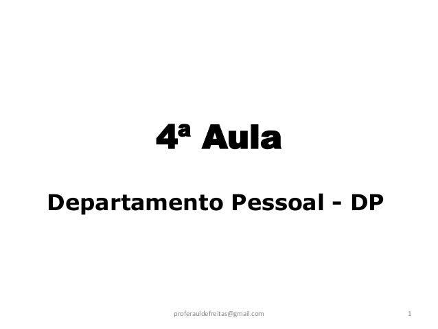4ª AulaDepartamento Pessoal - DP         proferauldefreitas@gmail.com   1