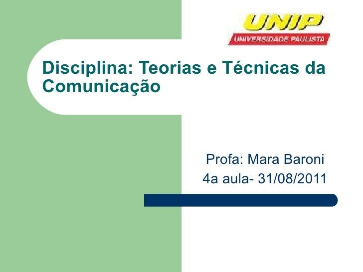 Disciplina: Teorias e Técnicas da Comunicação Profa: Mara Baroni 4a aula- 31/08/2011
