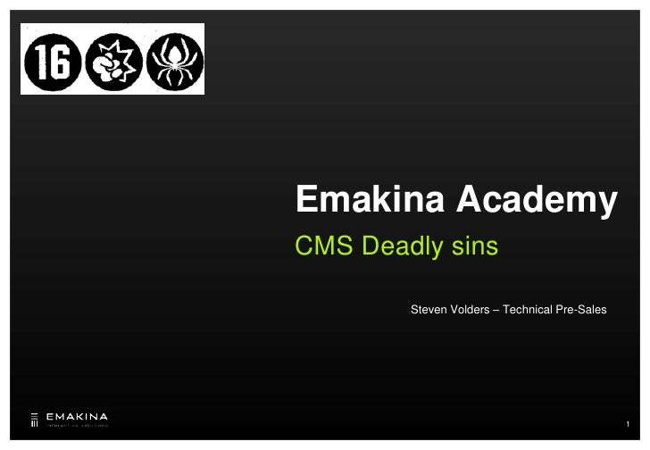 Emakina Academy CMS Deadly sins          Steven Volders – Technical Pre-Sales                                             ...