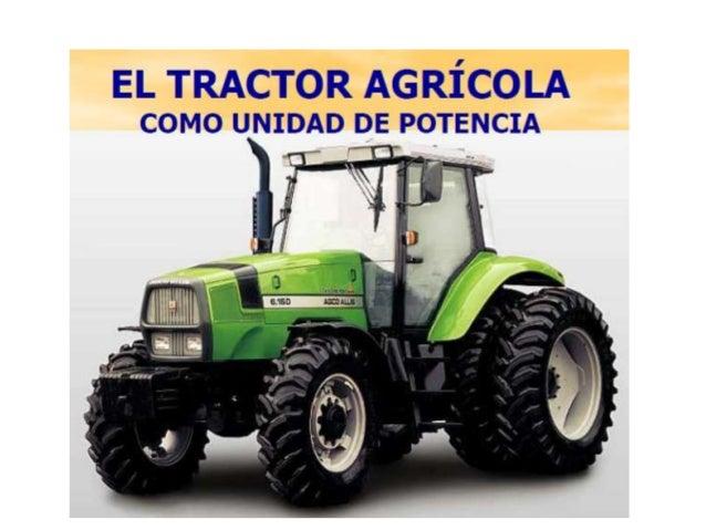 """EL TRACTOR AGRÍCOLA""""Vehículo especial autopropulsado, de dos o másejes, diseñado y construido para arrastrar o empujarimpl..."""