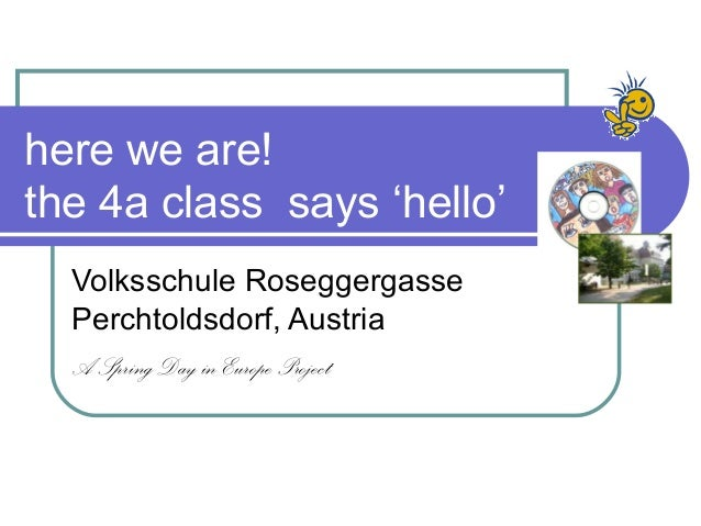 here we are!the 4a class says 'hello'  Volksschule Roseggergasse  Perchtoldsdorf, Austria  A Spring Day in Europe Project