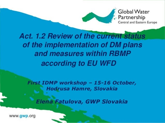 Act. 1.2 Review of the current status of the implementation of DM plans and measures within RBMP according to EU WFD First...