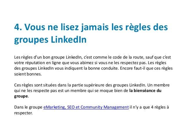 4. Vous ne lisez jamais les règles des groupes LinkedIn Les règles d'un bon groupe LinkedIn, c'est comme le code de la rou...