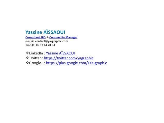 Yassine AÏSSAOUI Consultant SEO & Community Manager e-mail. contact@ya-graphic.com mobile. 06 52 64 70 04 LinkedIn : Yass...