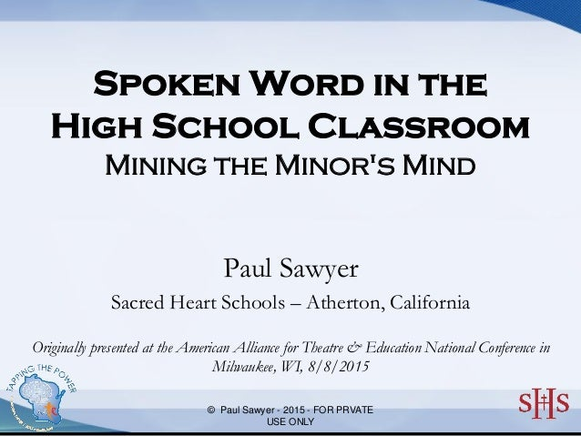 Free Powerpoint Templates Spoken Word in the High School Classroom Mining the Minor's Mind Paul Sawyer Sacred Heart School...