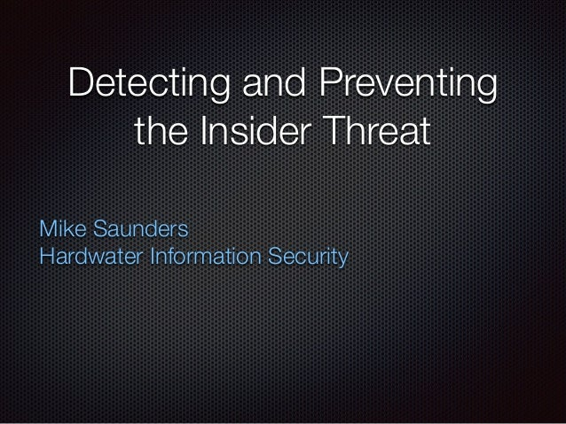 Detecting and Preventing the Insider Threat Mike Saunders Hardwater Information Security