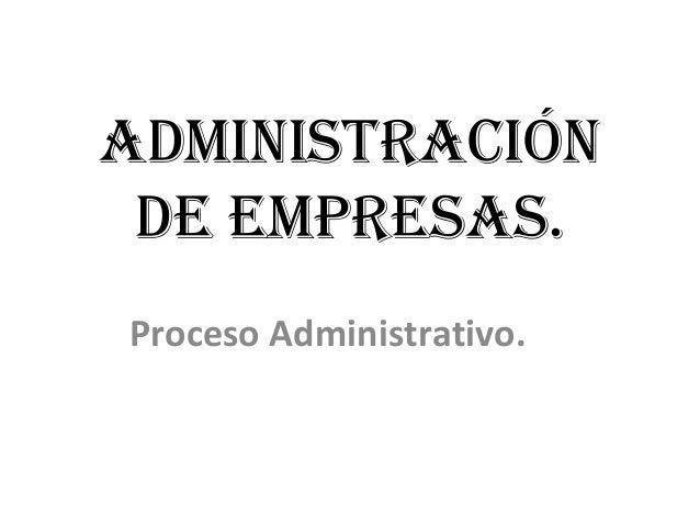 AdministrAción de empresAs. Proceso Administrativo.