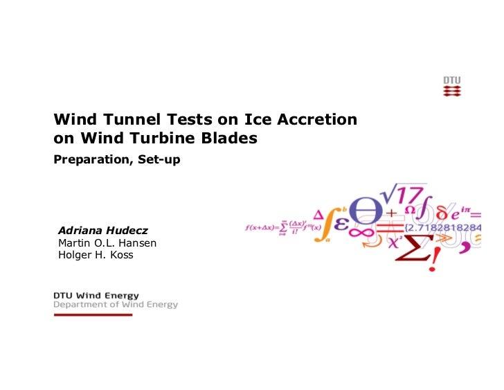 Wind Tunnel Tests on Ice Accretionon Wind Turbine BladesPreparation, Set-upAdriana HudeczMartin O.L. HansenHolger H. Koss