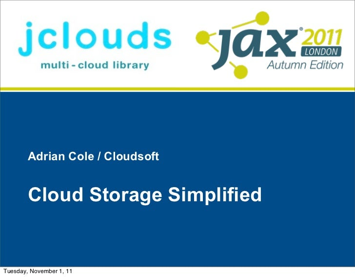 Adrian Cole / Cloudsoft        Cloud Storage SimplifiedTuesday, November 1, 11