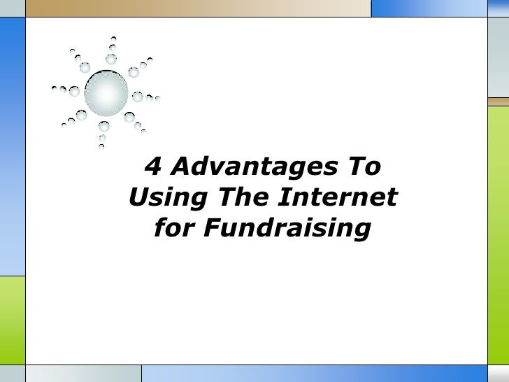 4 Advantages ToUsing The Internet  for Fundraising