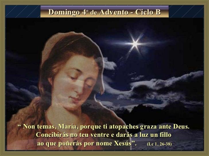 """""""  Non temas, María, porque ti atopaches graza ante Deus.  Concibirás no teu ventre e darás a luz un fillo  ao que poñerás..."""