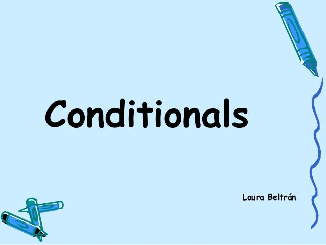 Conditionals Laura Beltrán
