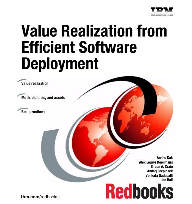ibm.com/redbooks Value Realization from Efficient Software Deployment Anshu Kak Alex Louwe Kooijmans Shaun A. Crain Andrej...