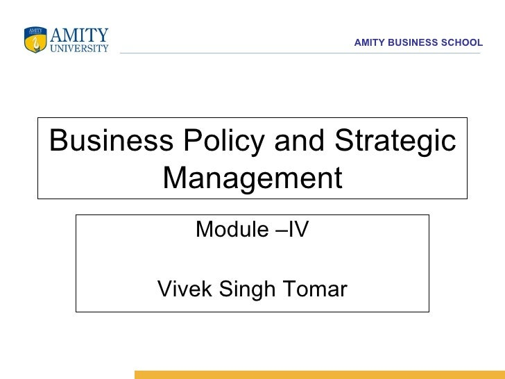 Business Policy and Strategic Management Module –IV Vivek Singh Tomar