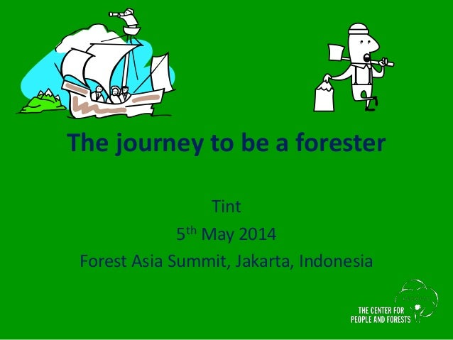 The journey to be a forester Tint 5th May 2014 Forest Asia Summit, Jakarta, Indonesia
