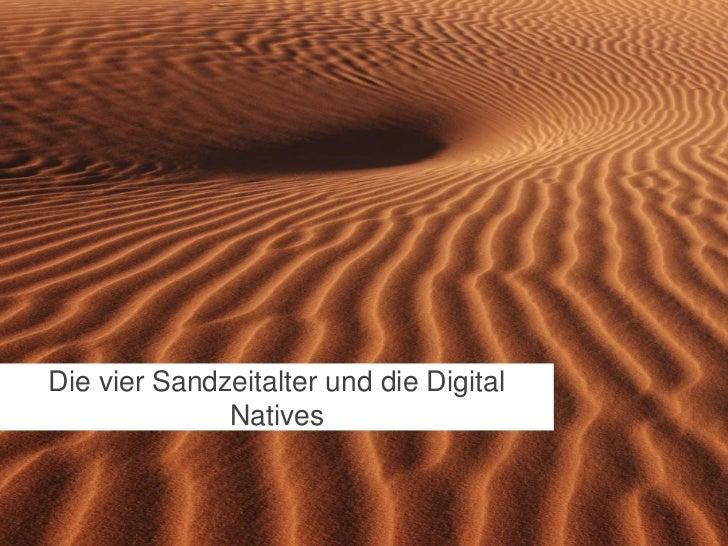 Die vier Sandzeitalter und die Digital              Natives