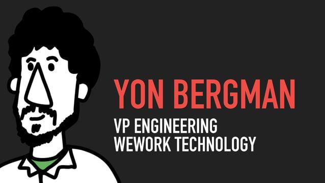 @yonbergman YON BERGMAN VP ENGINEERING WEWORK TECHNOLOGY