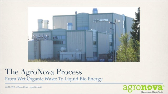 The AgroNova ProcessFrom Wet Organic Waste To Liquid Bio Energy22.11.2012 - Elham Abbasi - AgroNova AS                    ...