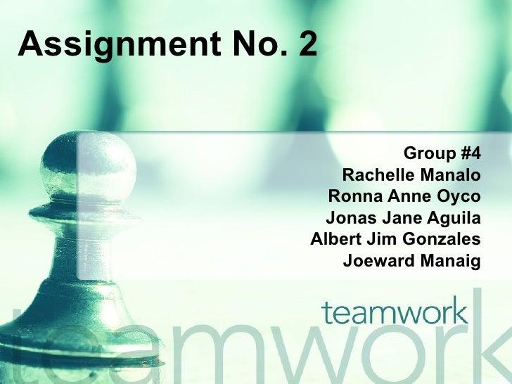 Assignment No. 2 Group #4 Rachelle Manalo Ronna Anne Oyco Jonas Jane Aguila Albert Jim Gonzales Joeward Manaig