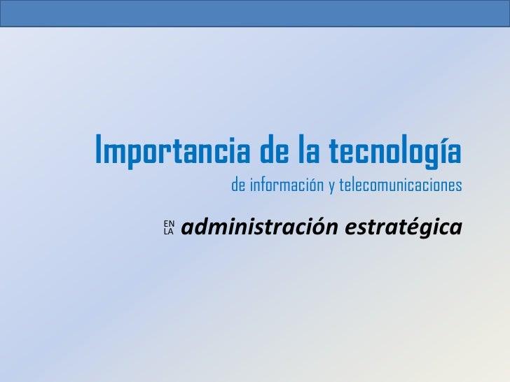 Importancia de la tecnología              de información y telecomunicaciones     EN     LA   administración estratégica