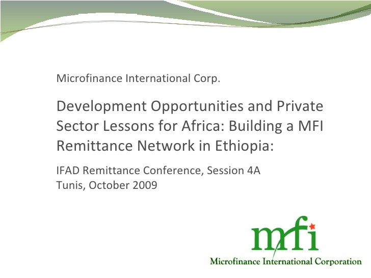 Microfinance International Corp. Development Opportunities and Private Sector Lessons for Africa: Building a MFI Remittanc...